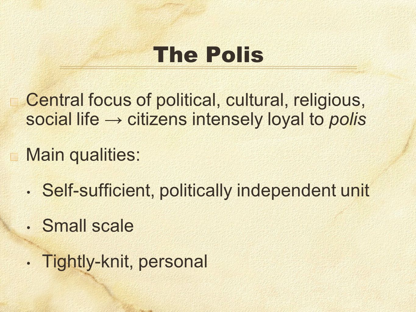 The Polis Central focus of political, cultural, religious, social life → citizens intensely loyal to polis.