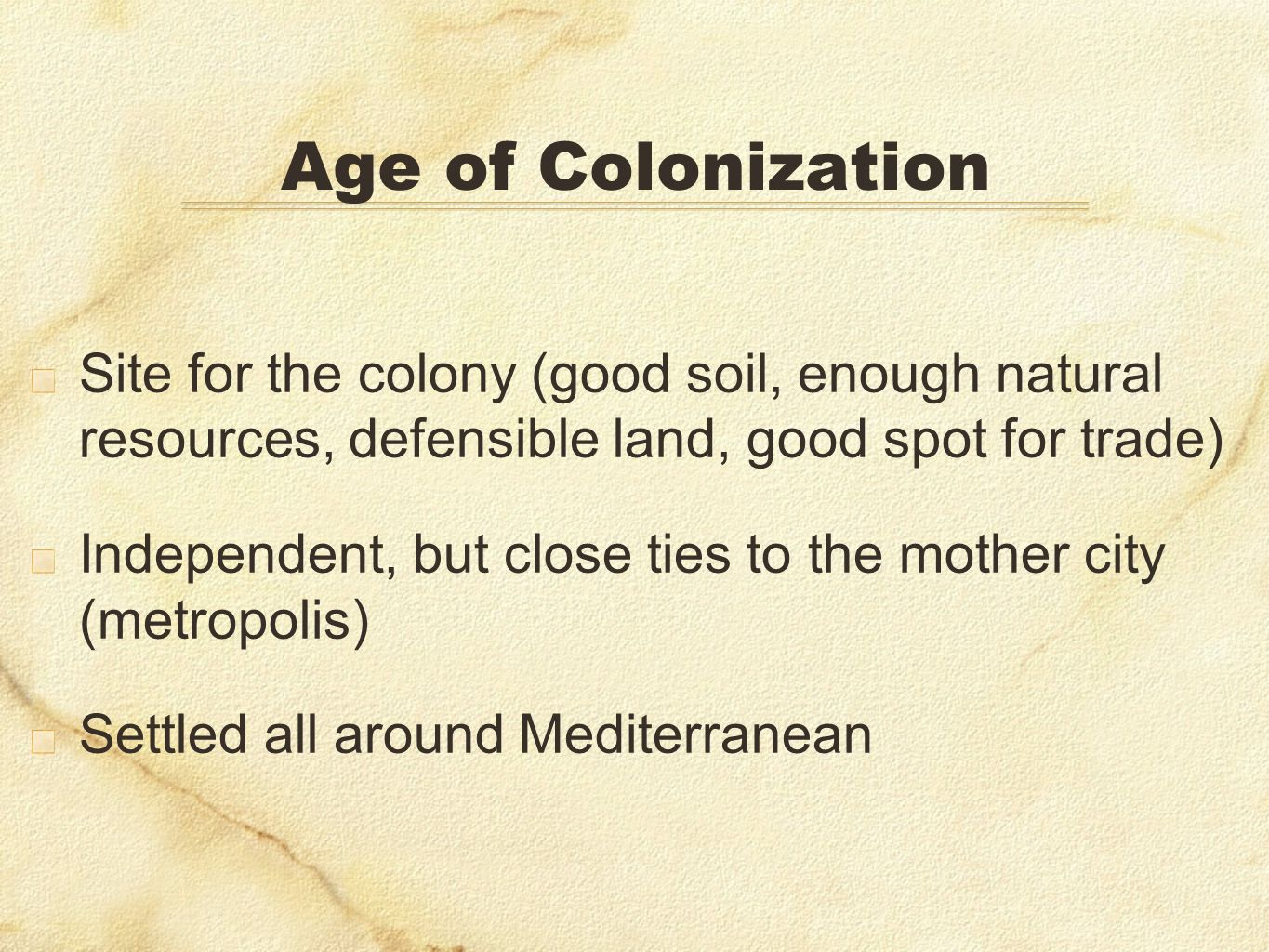 Age of Colonization Site for the colony (good soil, enough natural resources, defensible land, good spot for trade)