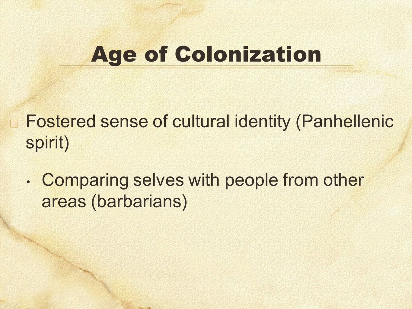 Age of ColonizationFostered sense of cultural identity (Panhellenic spirit) Comparing selves with people from other areas (barbarians)