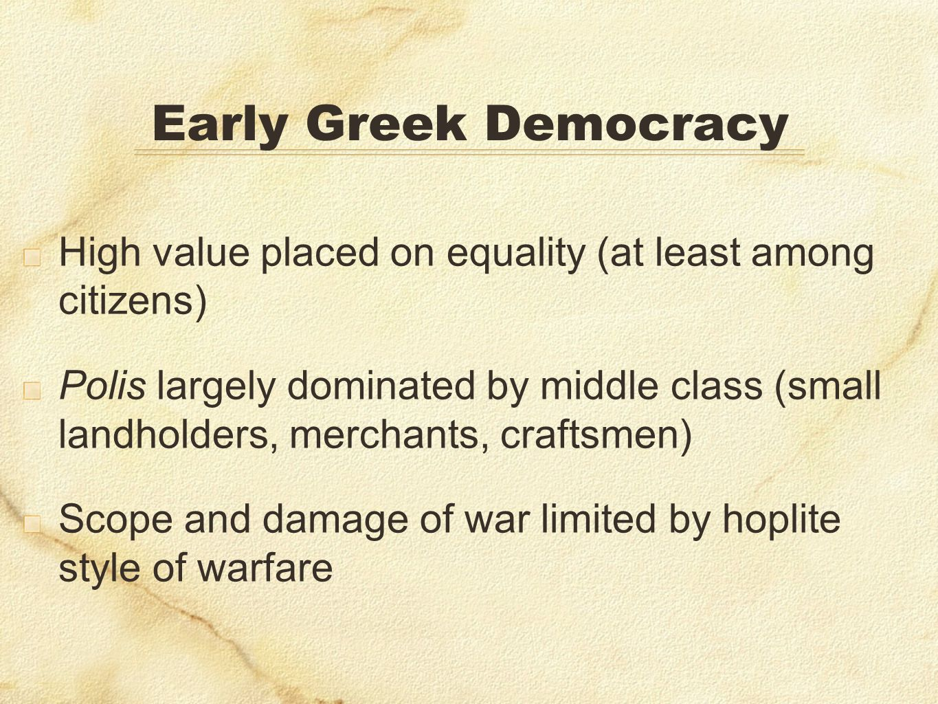 Early Greek DemocracyHigh value placed on equality (at least among citizens)
