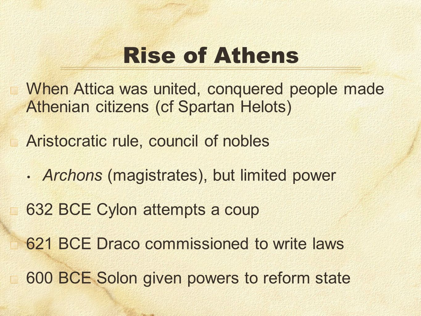 Rise of AthensWhen Attica was united, conquered people made Athenian citizens (cf Spartan Helots) Aristocratic rule, council of nobles.