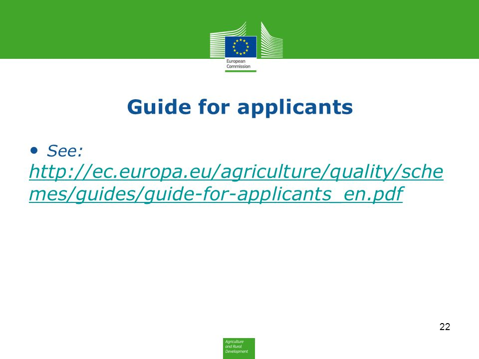 Guide for applicants See: http://ec.europa.eu/agriculture/quality/schemes/guides/guide-for-applicants_en.pdf.