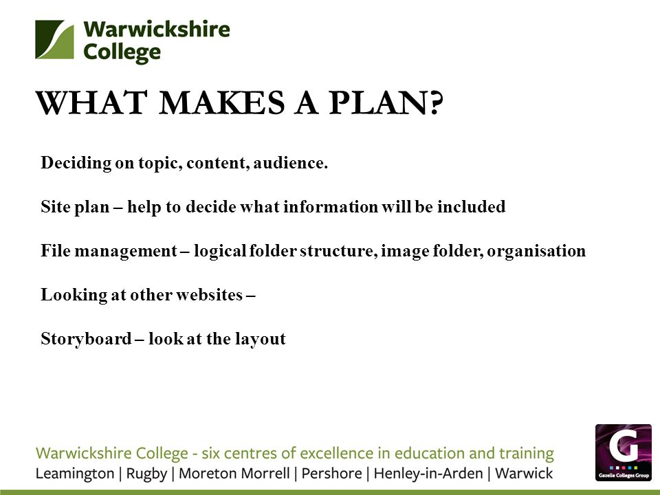 WHAT MAKES A PLAN Deciding on topic, content, audience.