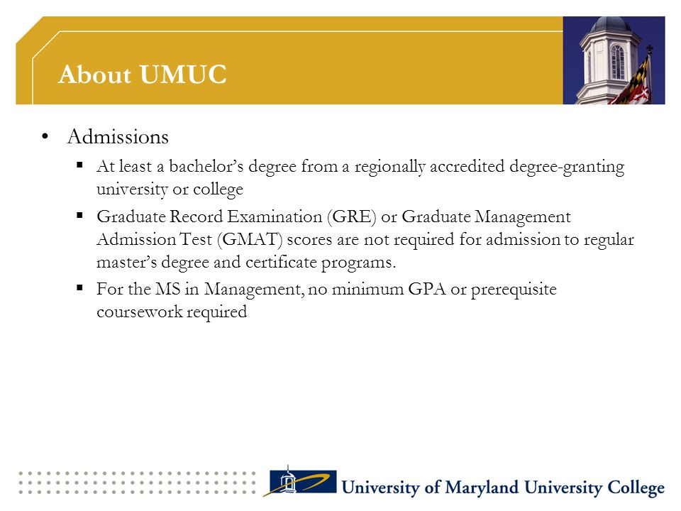 About UMUC Admissions. At least a bachelor's degree from a regionally accredited degree-granting university or college.