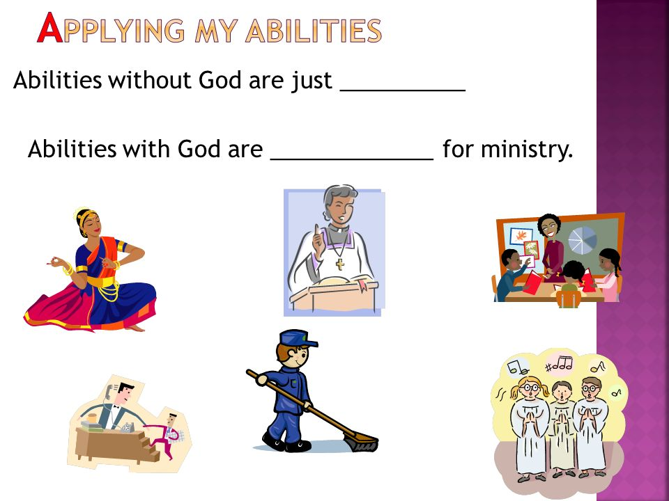 APPLYING MY ABILITIES Abilities without God are just __________