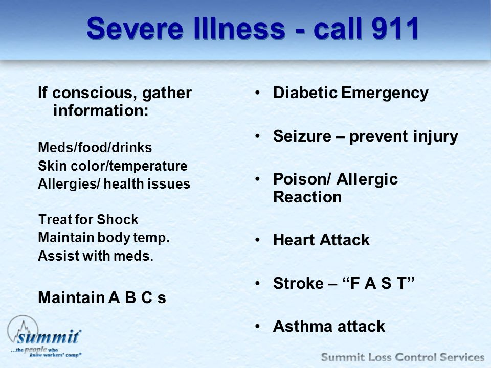 Severe Illness - call 911 If conscious, gather information: