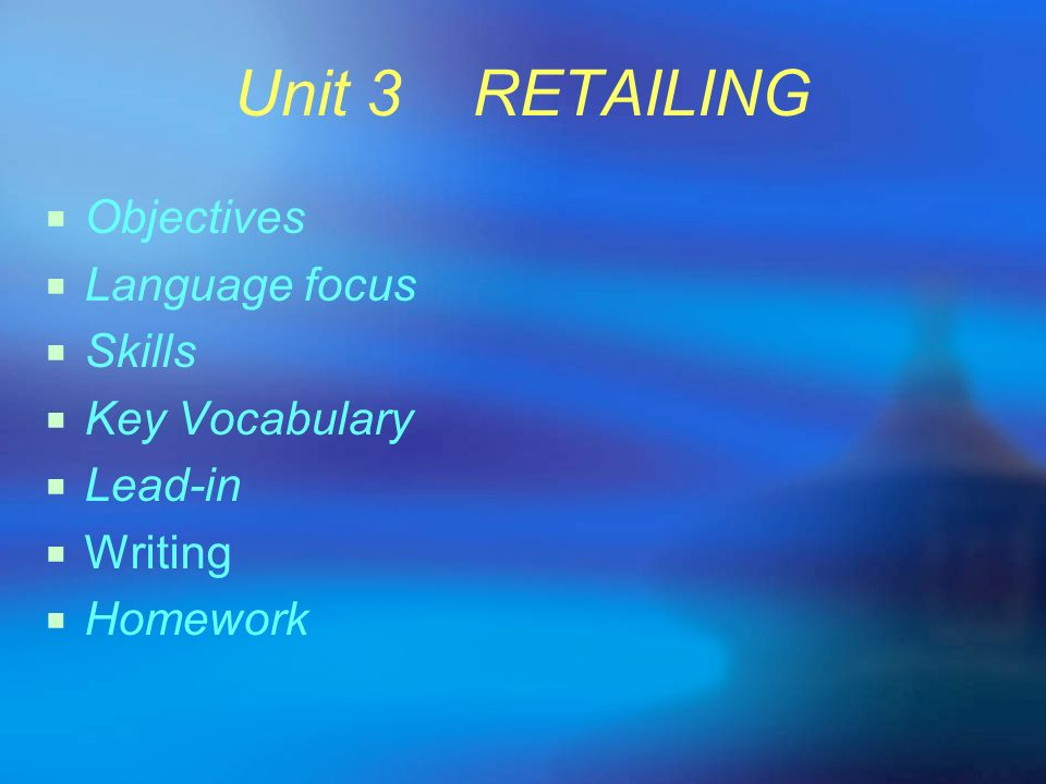 Unit 3 RETAILING Objectives Language focus Skills Key Vocabulary
