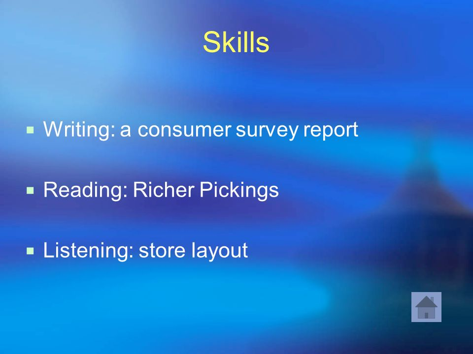 Skills Writing: a consumer survey report Reading: Richer Pickings