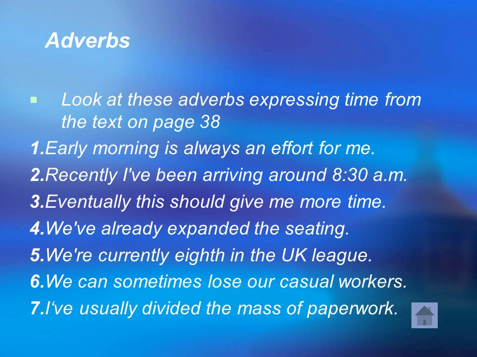 Adverbs Look at these adverbs expressing time from the text on page Early morning is always an effort for me.