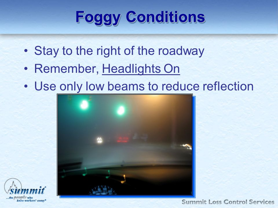 Foggy Conditions Stay to the right of the roadway