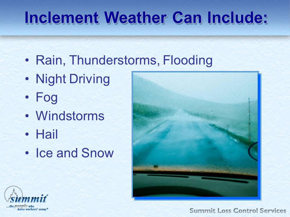 Inclement Weather Can Include: