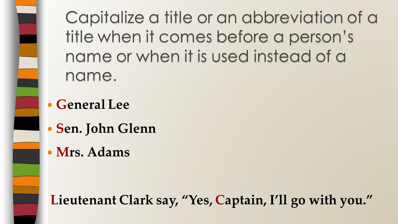 Capitalize a title or an abbreviation of a title when it comes before a person's name or when it is used instead of a name.