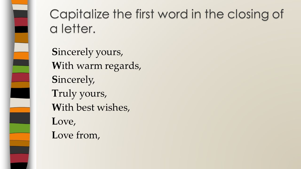 Capitalize the first word in the closing of a letter.