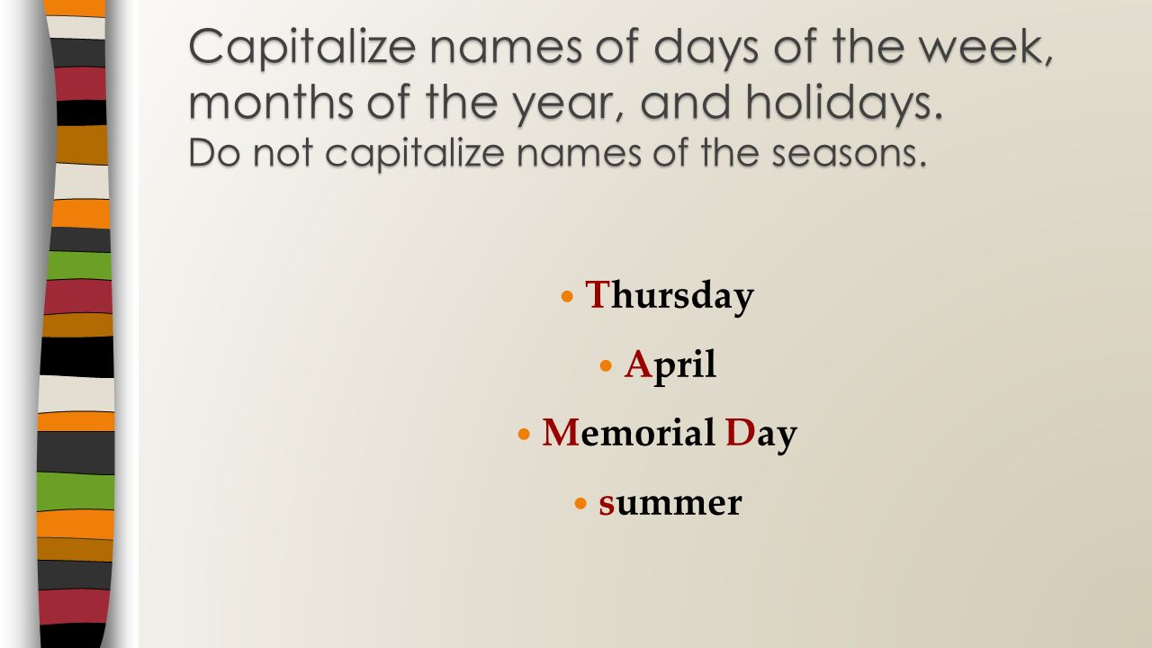 Capitalize names of days of the week, months of the year, and holidays
