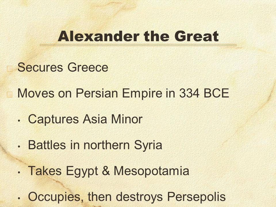 Alexander the Great Secures Greece Moves on Persian Empire in 334 BCE