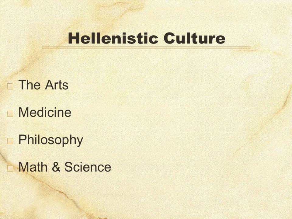 Hellenistic Culture The Arts Medicine Philosophy Math & Science