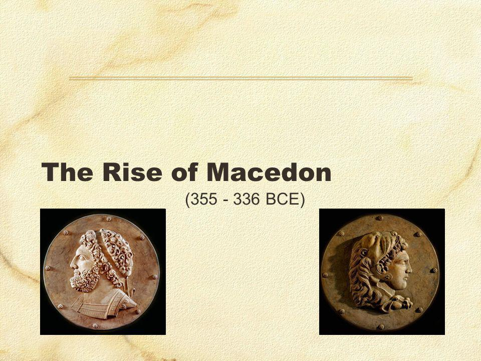 The Rise of Macedon ( BCE)