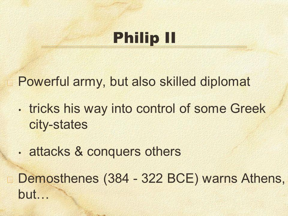 Philip II Powerful army, but also skilled diplomat