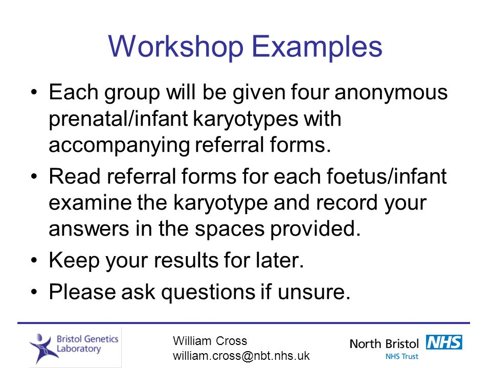 Workshop Examples Each group will be given four anonymous prenatal/infant karyotypes with accompanying referral forms.