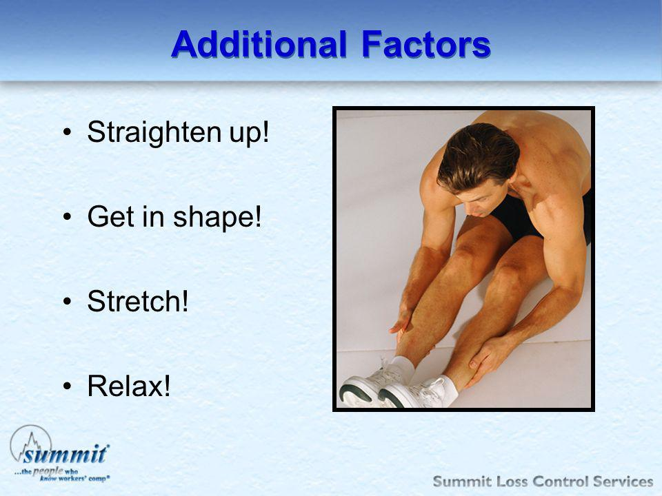 Additional Factors Straighten up! Get in shape! Stretch! Relax!