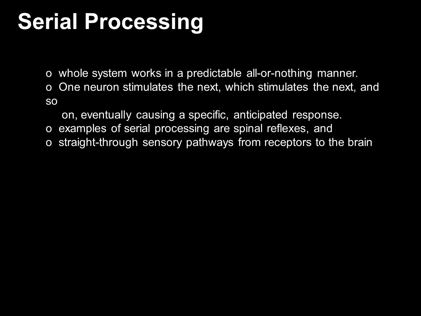 Serial Processing whole system works in a predictable all-or-nothing manner.