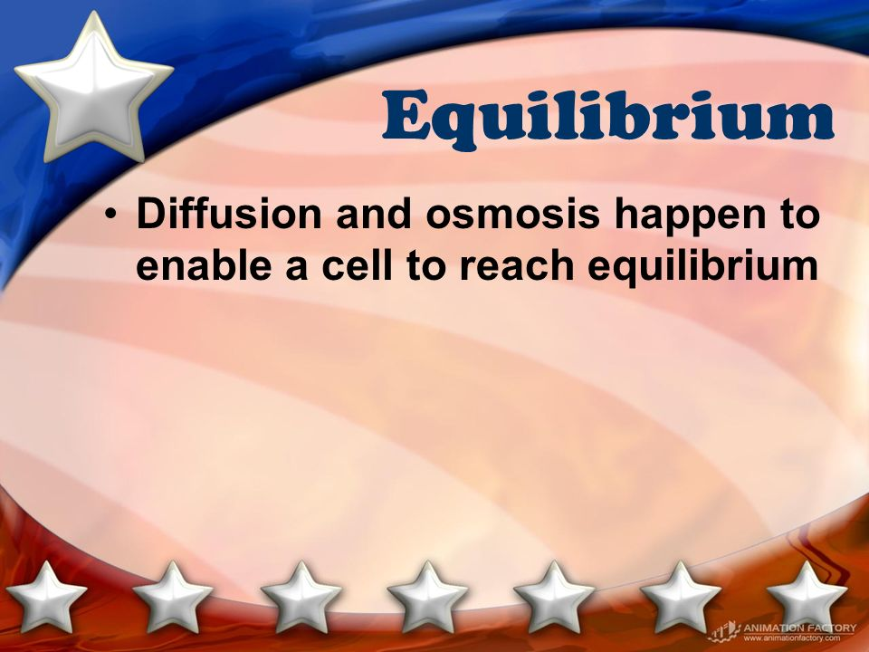 Equilibrium Diffusion and osmosis happen to enable a cell to reach equilibrium