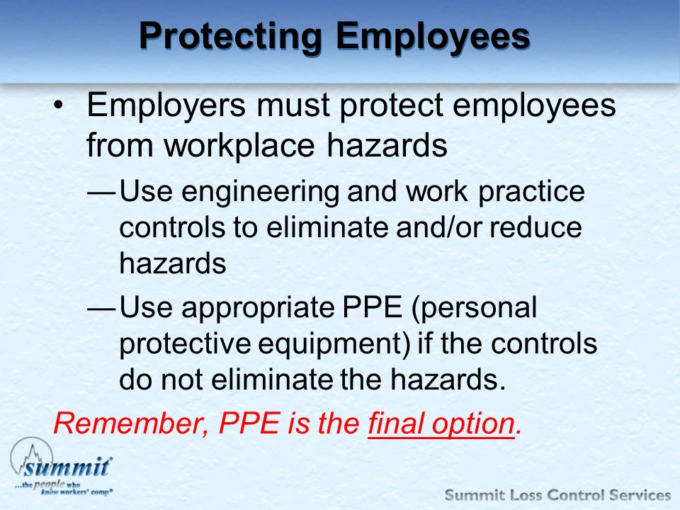 Protecting Employees Employers must protect employees from workplace hazards.