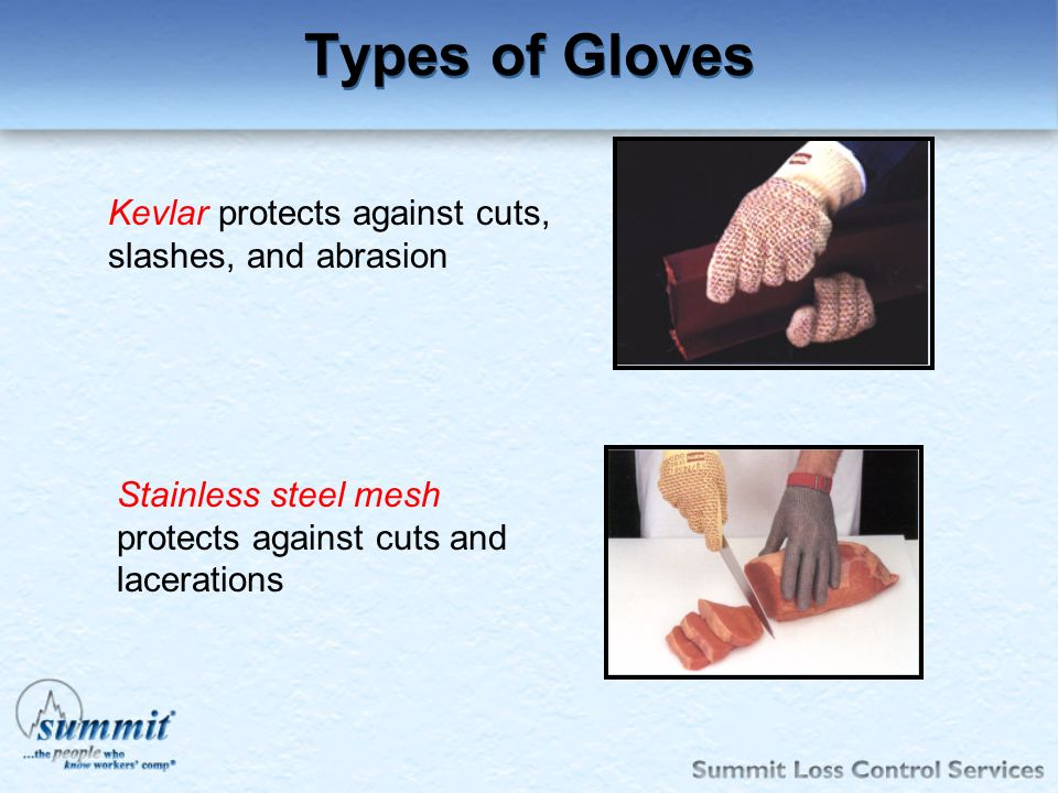 Types of Gloves Kevlar protects against cuts, slashes, and abrasion