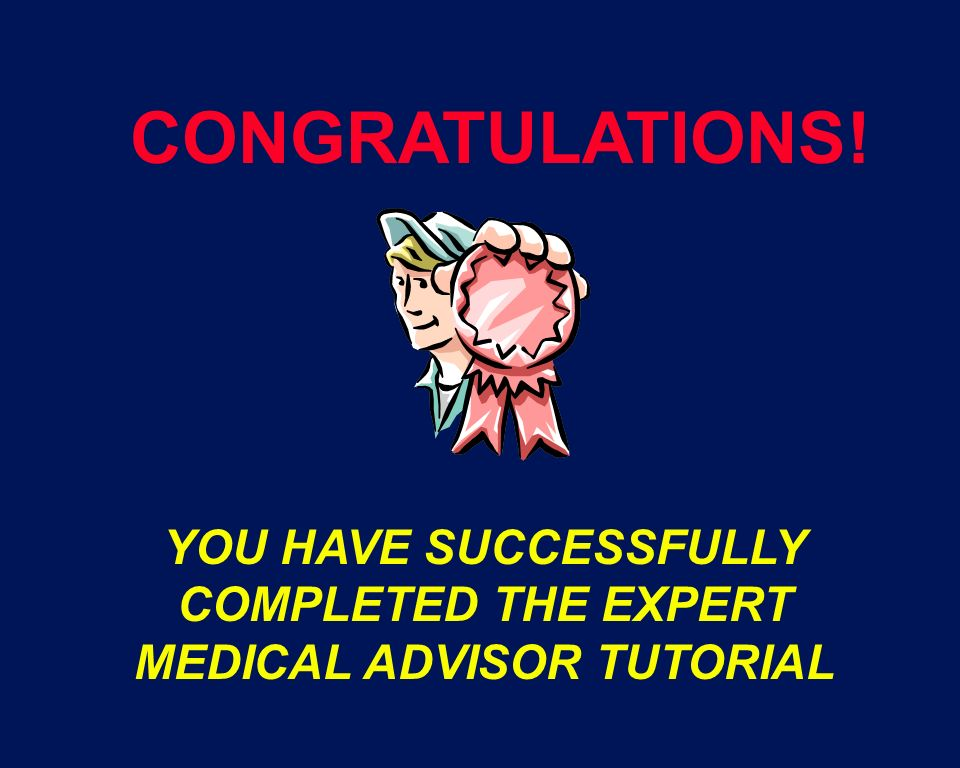 YOU HAVE SUCCESSFULLY COMPLETED THE EXPERT MEDICAL ADVISOR TUTORIAL