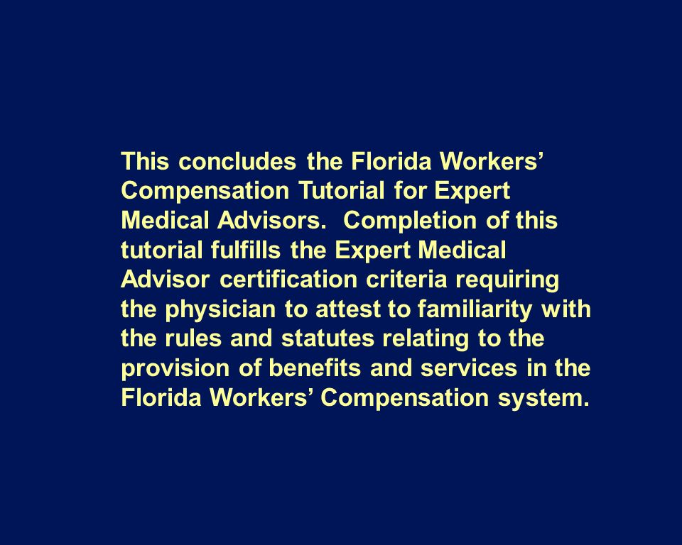 This concludes the Florida Workers' Compensation Tutorial for Expert Medical Advisors.