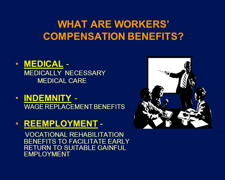 WHAT ARE WORKERS' COMPENSATION BENEFITS