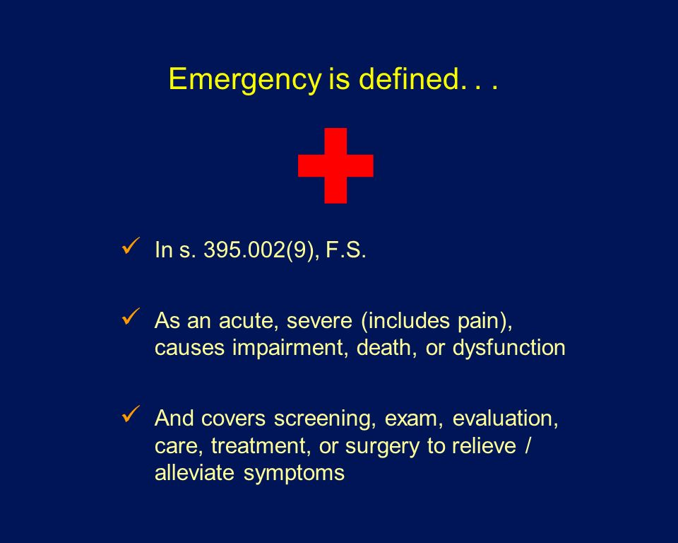 + Emergency is defined. . . In s. 395.002(9), F.S.