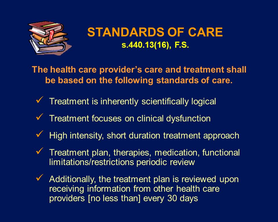 STANDARDS OF CARE s.440.13(16), F.S. The health care provider's care and treatment shall be based on the following standards of care.