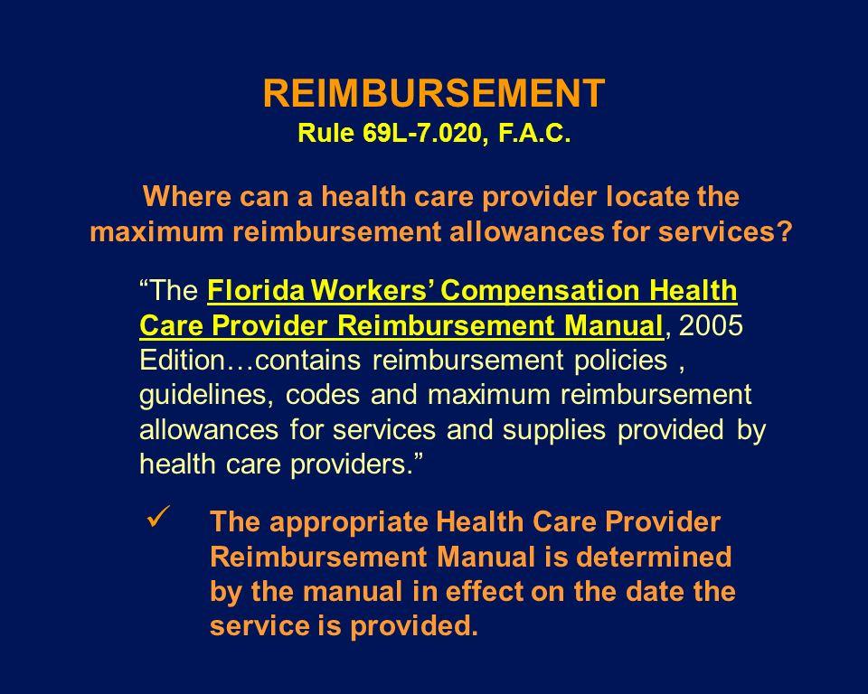 REIMBURSEMENT Rule 69L-7.020, F.A.C. Where can a health care provider locate the maximum reimbursement allowances for services