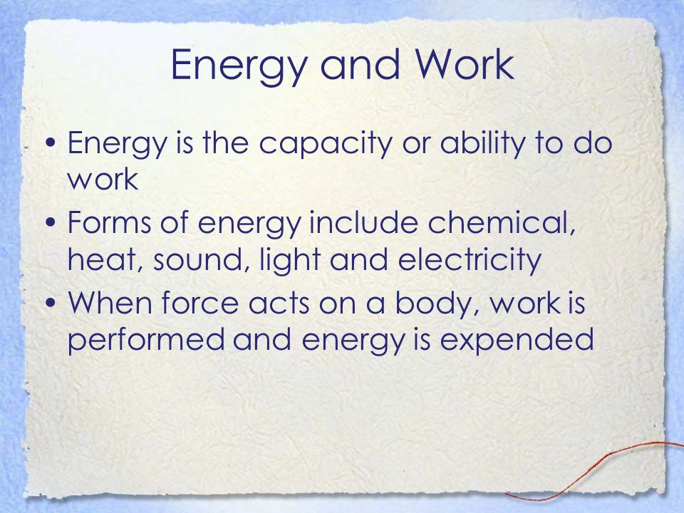 Energy and Work Energy is the capacity or ability to do work