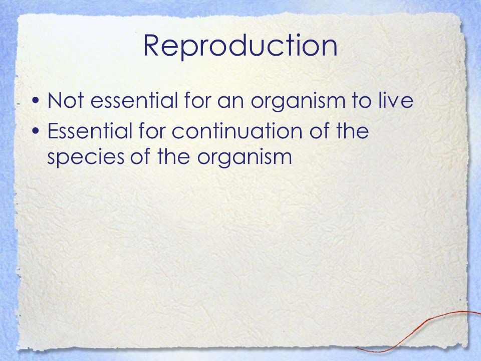 Reproduction Not essential for an organism to live
