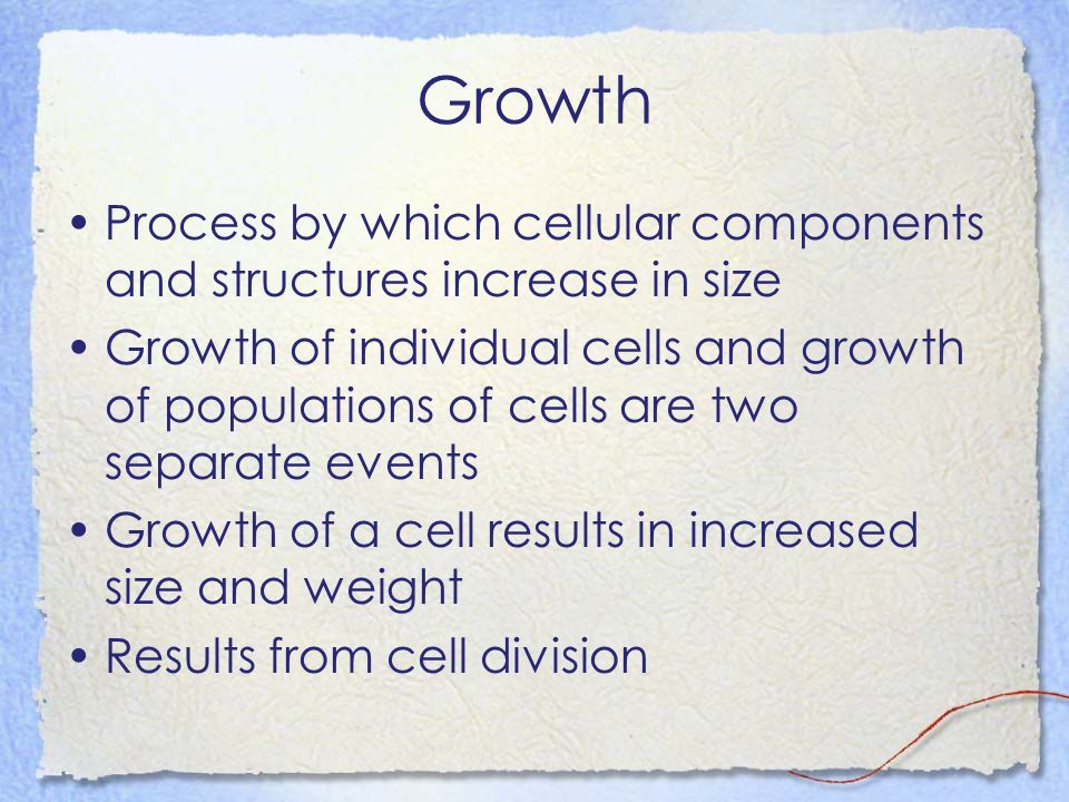 Growth Process by which cellular components and structures increase in size.