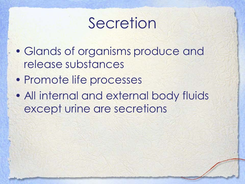 Secretion Glands of organisms produce and release substances