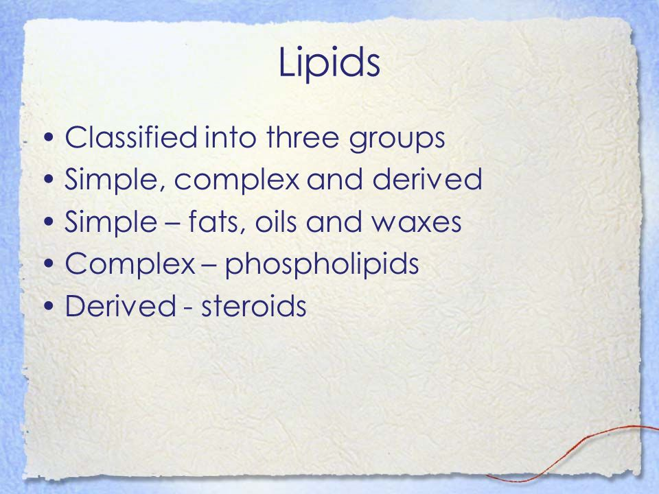 Lipids Classified into three groups Simple, complex and derived