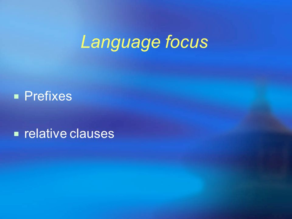 Language focus Prefixes relative clauses