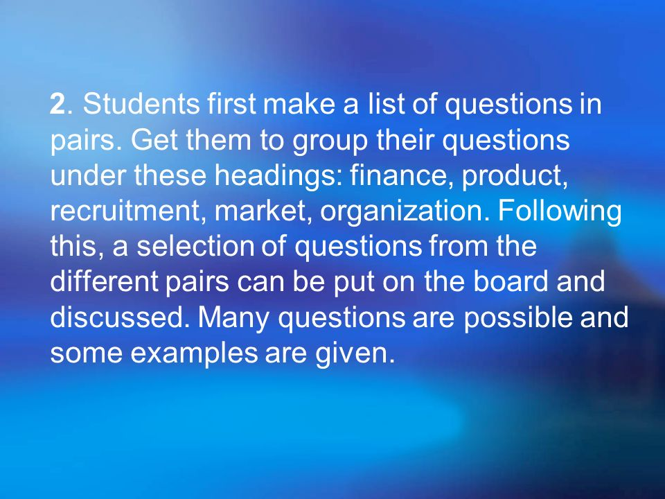 2. Students first make a list of questions in pairs