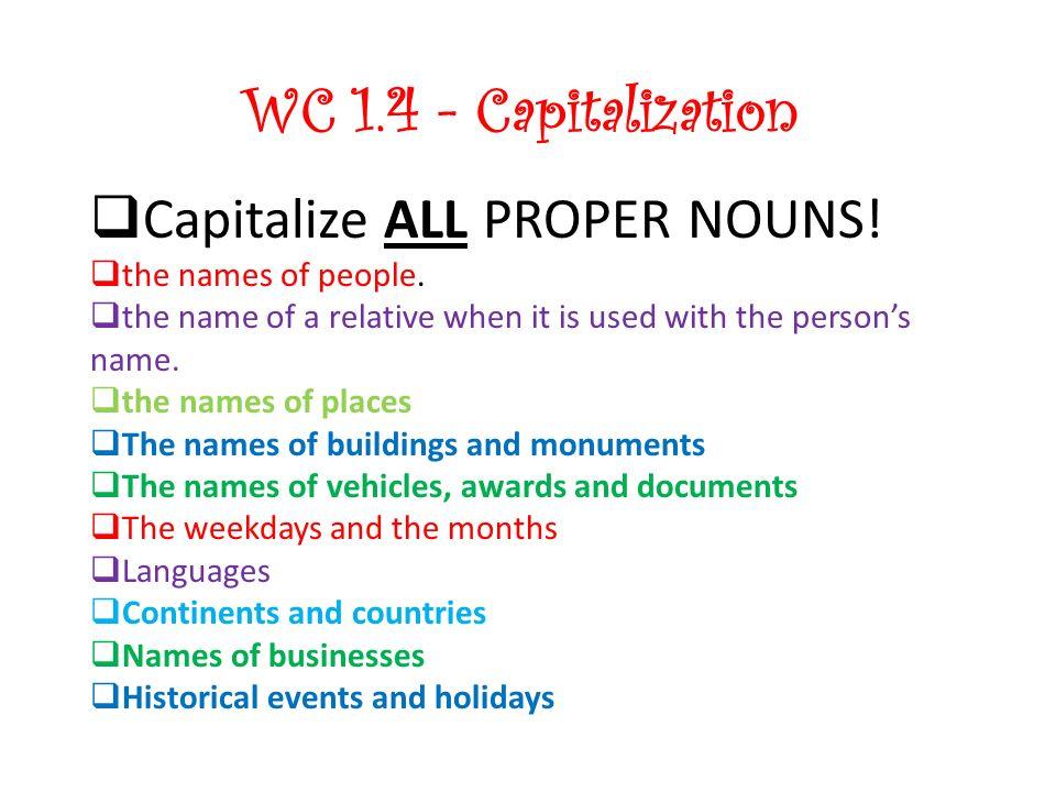 WC 1.4 - Capitalization Capitalize ALL PROPER NOUNS!