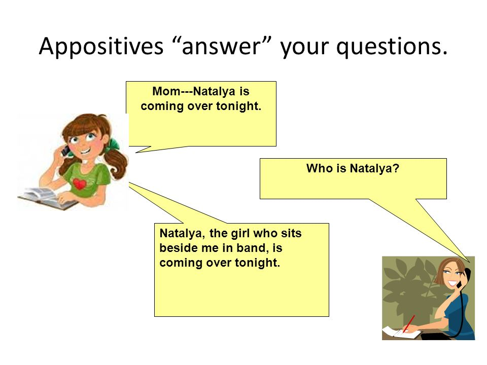 Appositives answer your questions.