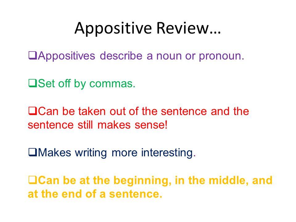 Appositive Review… Appositives describe a noun or pronoun.