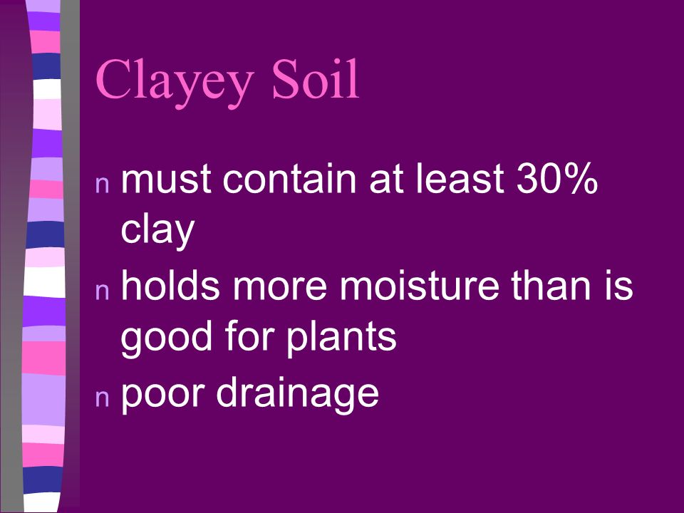 Clayey Soil must contain at least 30% clay