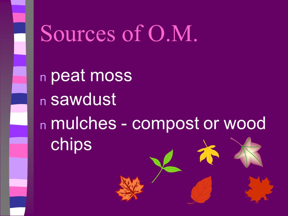 Sources of O.M. peat moss sawdust mulches - compost or wood chips