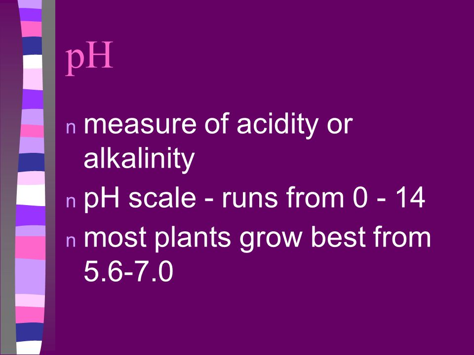 pH measure of acidity or alkalinity pH scale - runs from 0 - 14