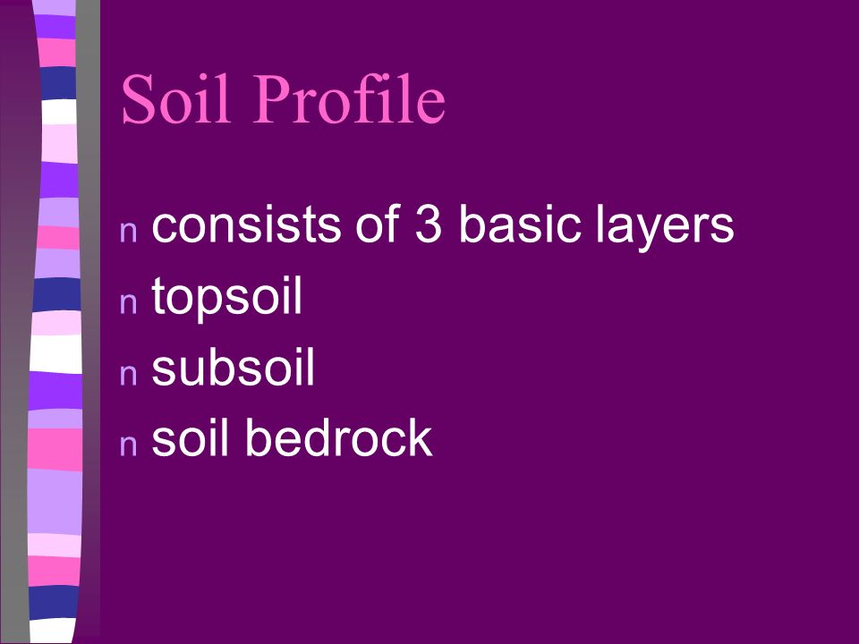 Soil Profile consists of 3 basic layers topsoil subsoil soil bedrock