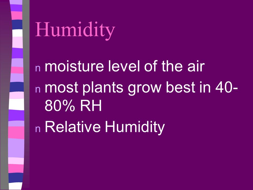 Humidity moisture level of the air most plants grow best in 40- 80% RH