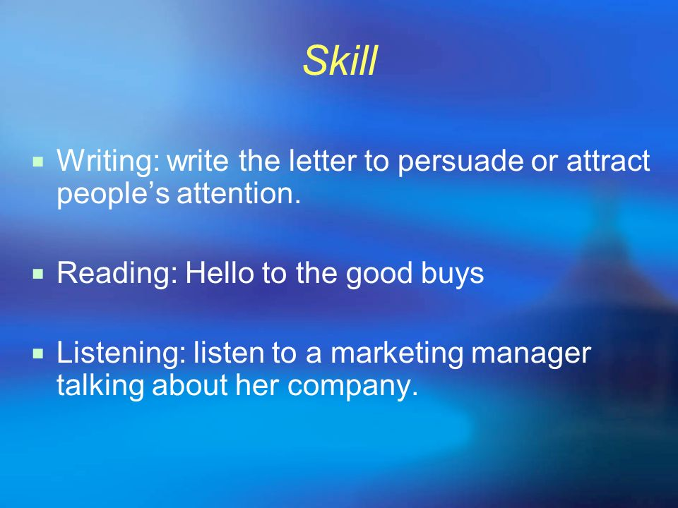 Skill Writing: write the letter to persuade or attract people's attention. Reading: Hello to the good buys.